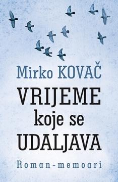 Vrijeme koje se udaljava_Mirko Kovač.jpg
